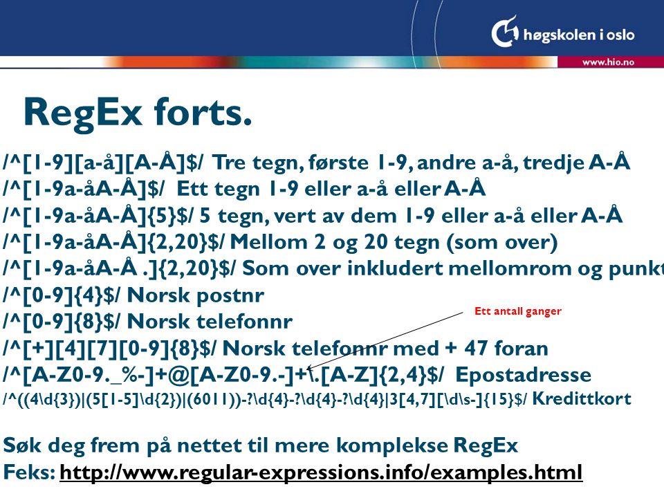 RegEx forts. /^[1-9][a-å][A-Å]$/ Tre tegn, første 1-9, andre a-å, tredje A-Å. /^[1-9a-åA-Å]$/ Ett tegn 1-9 eller a-å eller A-Å.